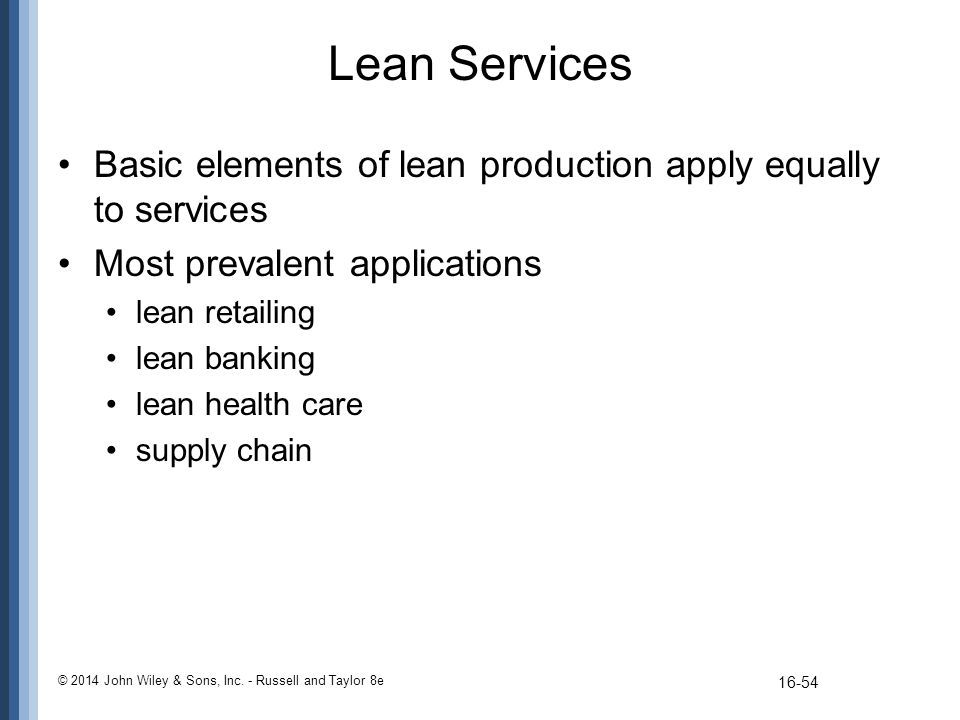 Lean Services Basic elements of lean production apply equally to services. Most prevalent applications.
