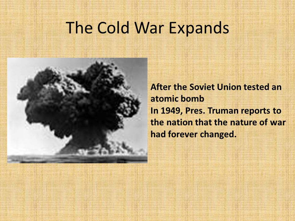 The Cold War Expands After the Soviet Union tested an atomic bomb