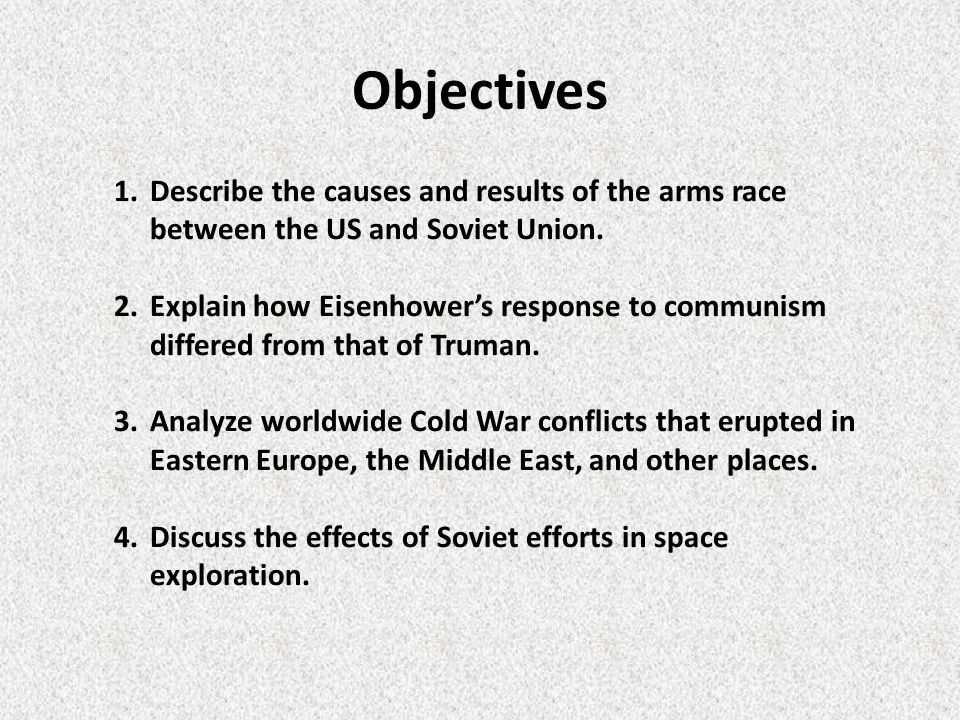 Objectives Describe the causes and results of the arms race between the US and Soviet Union.