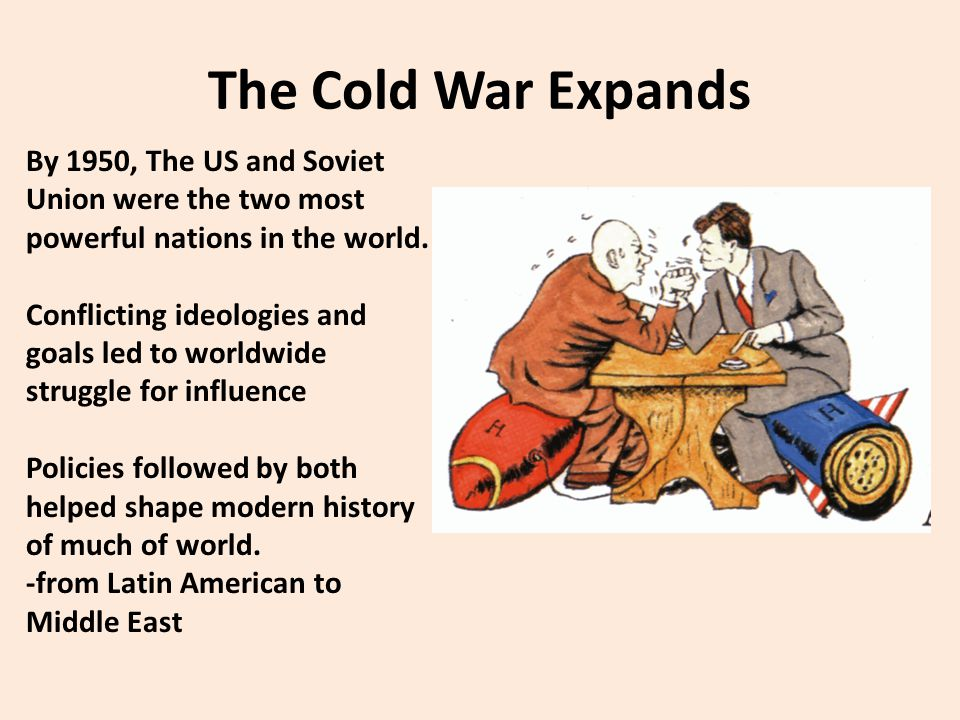 The Cold War Expands By 1950, The US and Soviet Union were the two most powerful nations in the world.