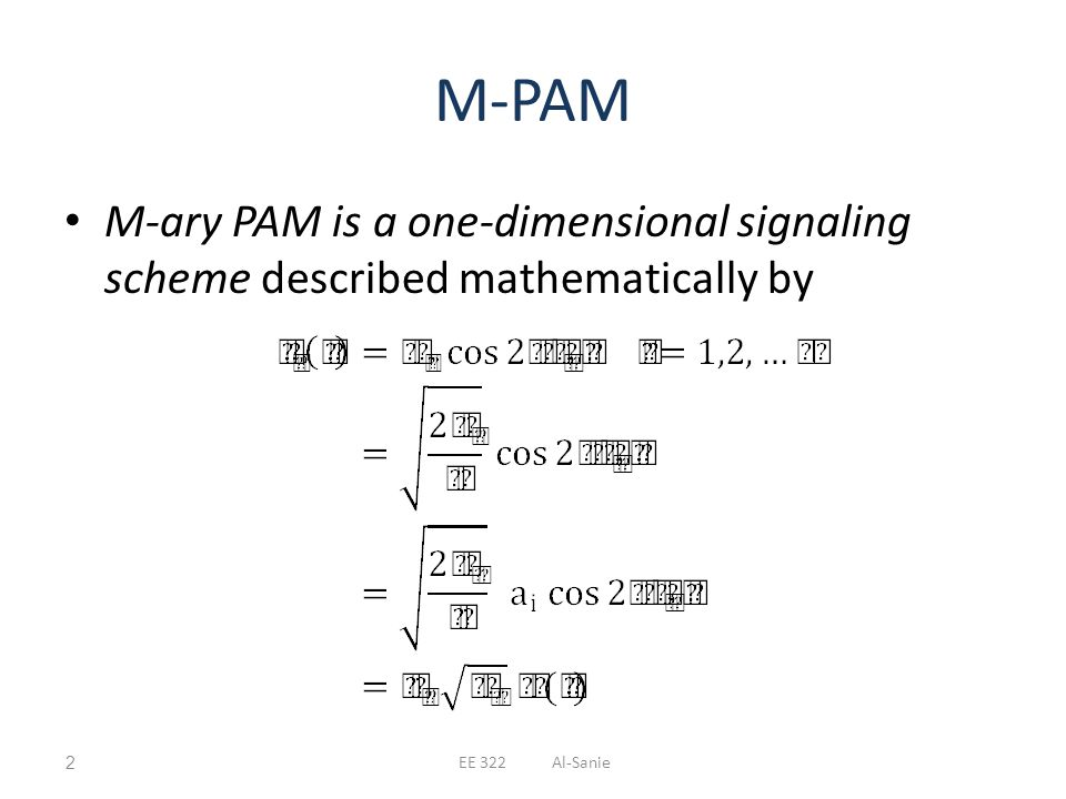 M-PAM M-ary PAM is a one-dimensional signaling scheme described mathematically by.