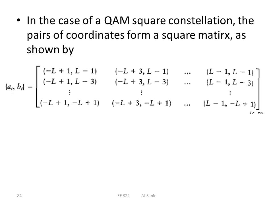 In the case of a QAM square constellation, the pairs of coordinates form a square matirx, as shown by