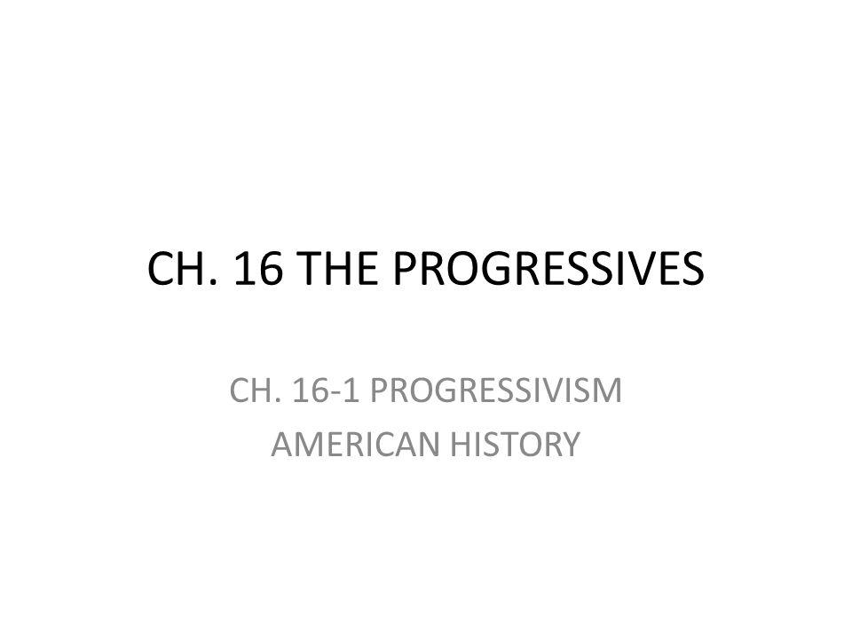 CH. 16-1 PROGRESSIVISM AMERICAN HISTORY
