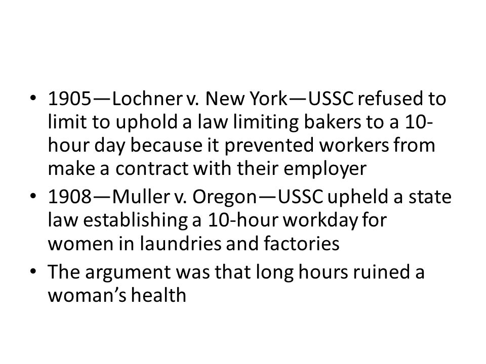 1905—Lochner v. New York—USSC refused to limit to uphold a law limiting bakers to a 10-hour day because it prevented workers from make a contract with their employer