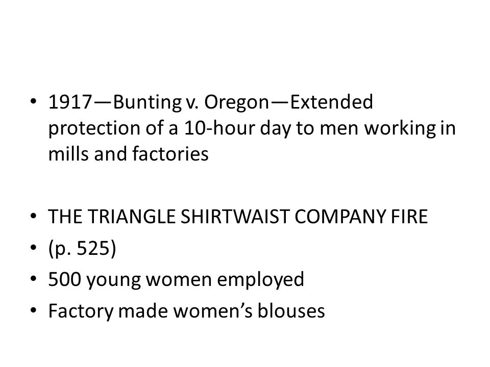 1917—Bunting v. Oregon—Extended protection of a 10-hour day to men working in mills and factories