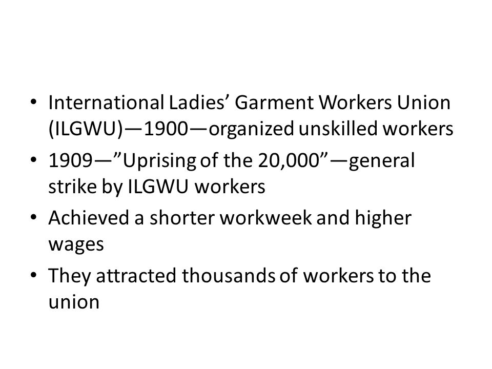 International Ladies' Garment Workers Union (ILGWU)—1900—organized unskilled workers