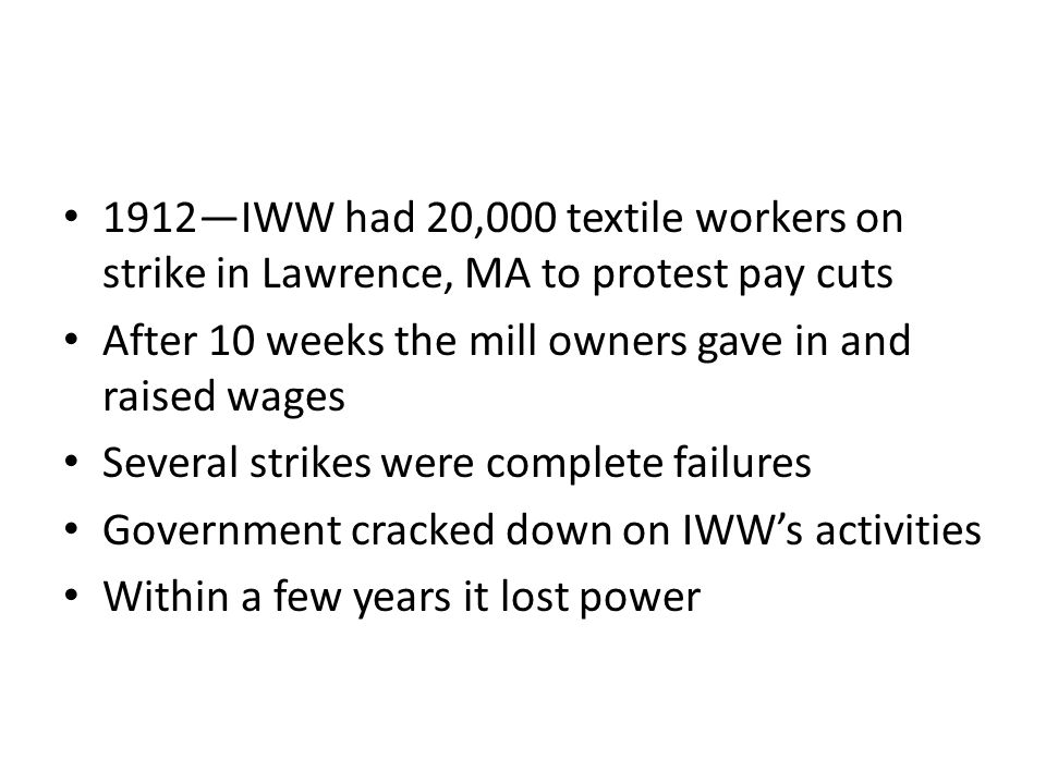 1912—IWW had 20,000 textile workers on strike in Lawrence, MA to protest pay cuts