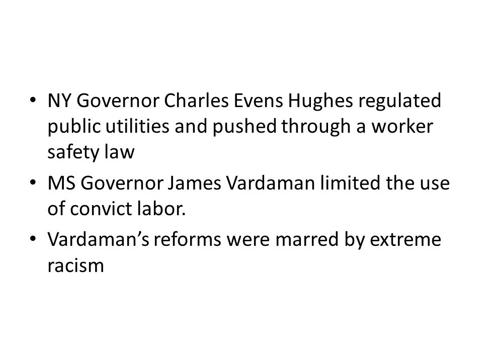 NY Governor Charles Evens Hughes regulated public utilities and pushed through a worker safety law