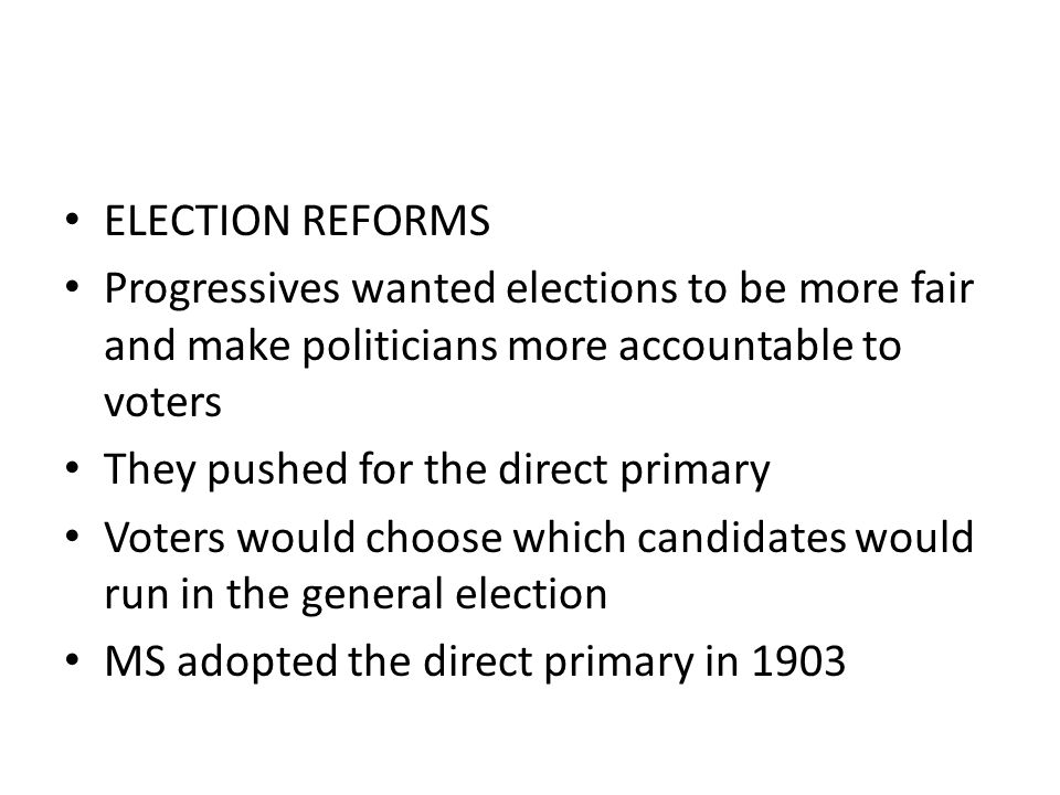 ELECTION REFORMS Progressives wanted elections to be more fair and make politicians more accountable to voters.