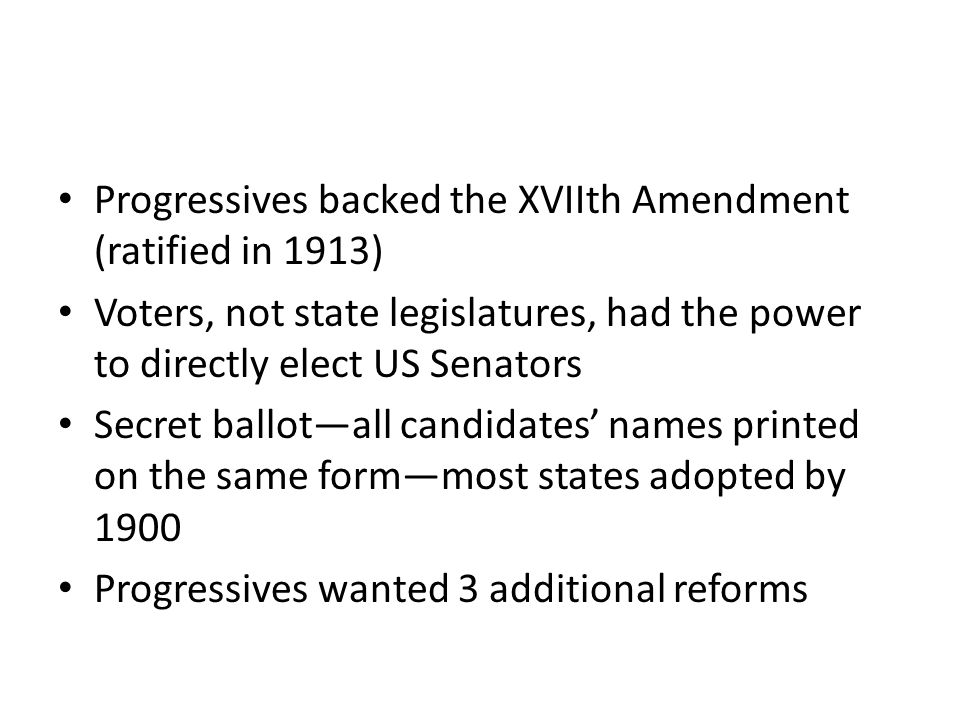 Progressives backed the XVIIth Amendment (ratified in 1913)