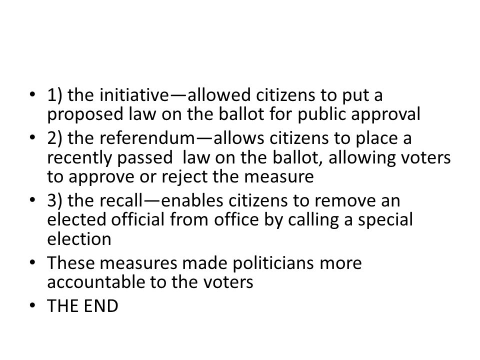 1) the initiative—allowed citizens to put a proposed law on the ballot for public approval