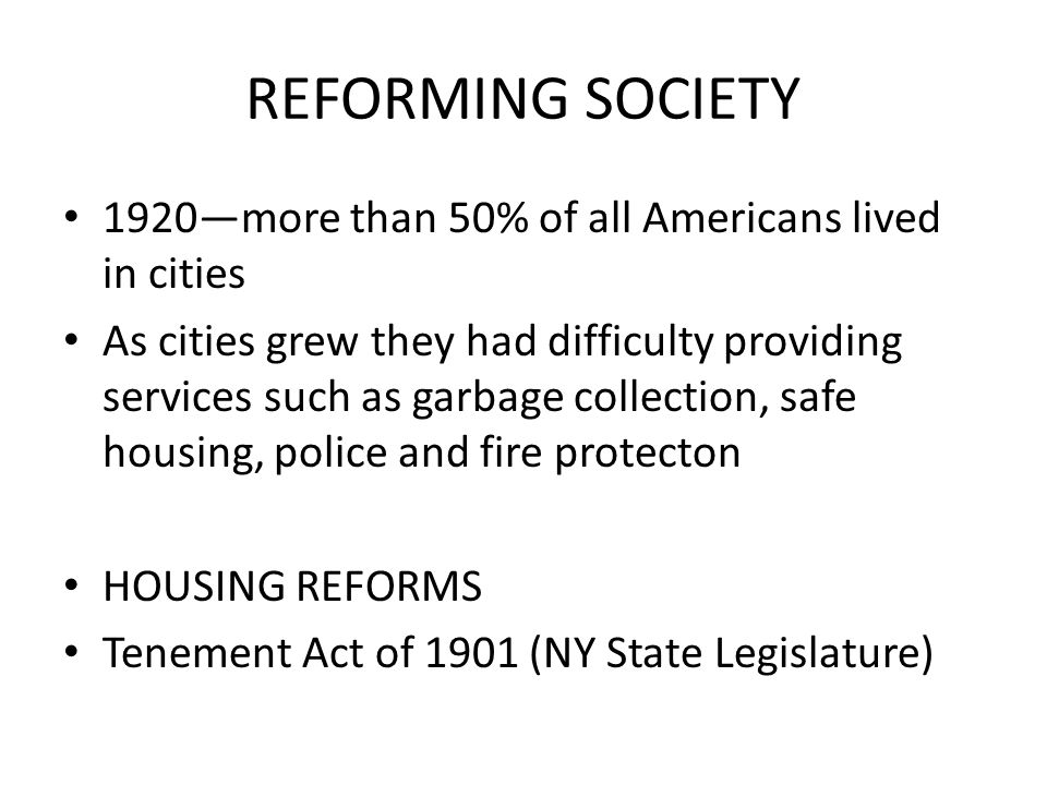REFORMING SOCIETY 1920—more than 50% of all Americans lived in cities