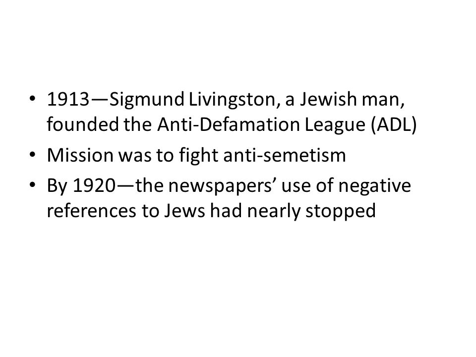 1913—Sigmund Livingston, a Jewish man, founded the Anti-Defamation League (ADL)