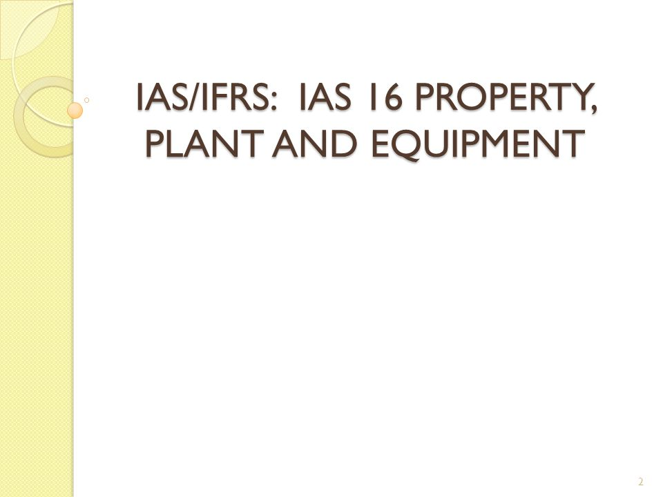 IAS/IFRS: IAS 16 PROPERTY, PLANT AND EQUIPMENT