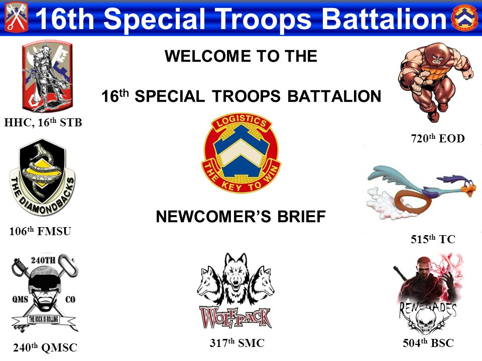 WELCOME TO THE 16th SPECIAL TROOPS BATTALION NEWCOMER'S BRIEF