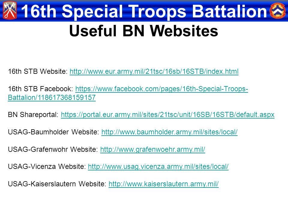 Useful BN Websites 16th STB Website: http://www.eur.army.mil/21tsc/16sb/16STB/index.html.