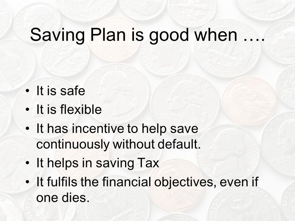Saving Plan is good when ….