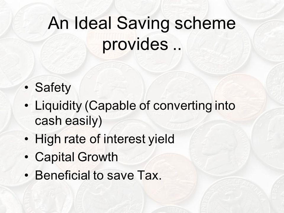 An Ideal Saving scheme provides ..