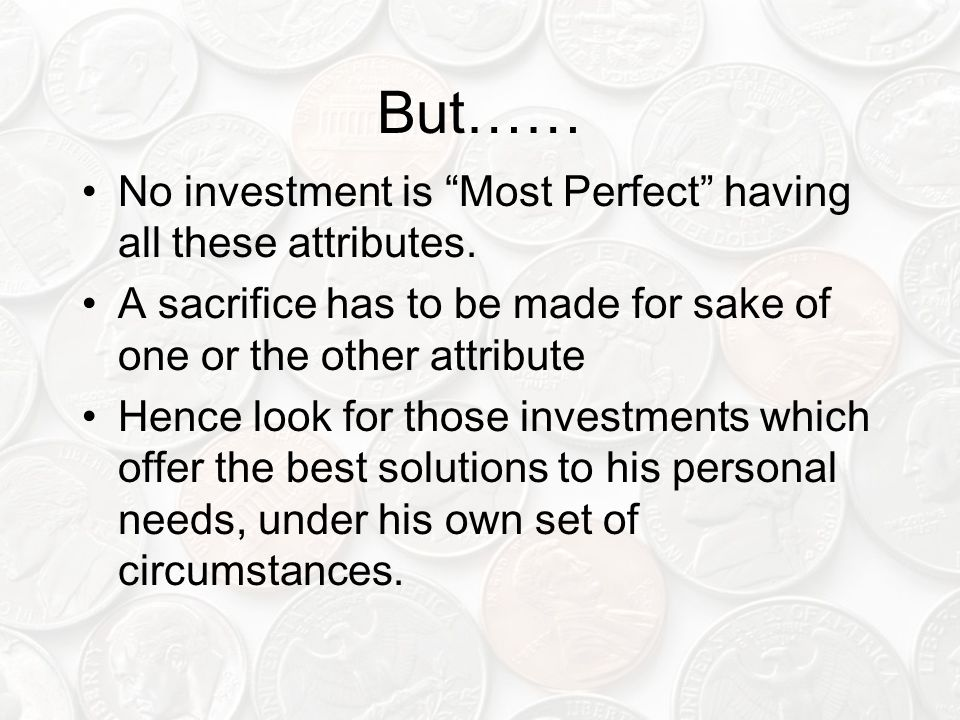 But…… No investment is Most Perfect having all these attributes.