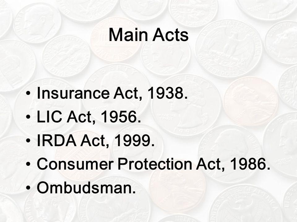 Main Acts Insurance Act, 1938. LIC Act, 1956. IRDA Act, 1999.