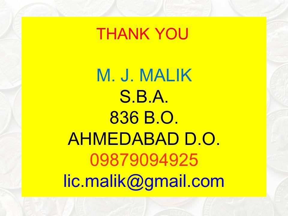 THANK YOU. M. J. MALIK S. B. A. 836 B. O. AHMEDABAD D. O