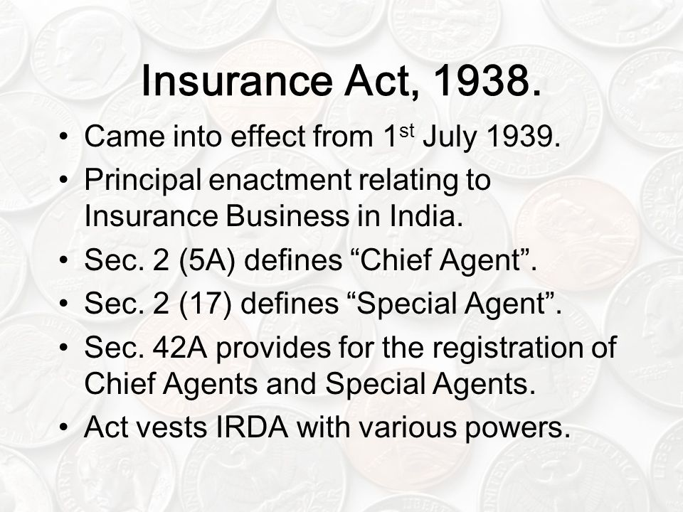 Insurance Act, 1938. Came into effect from 1st July 1939.