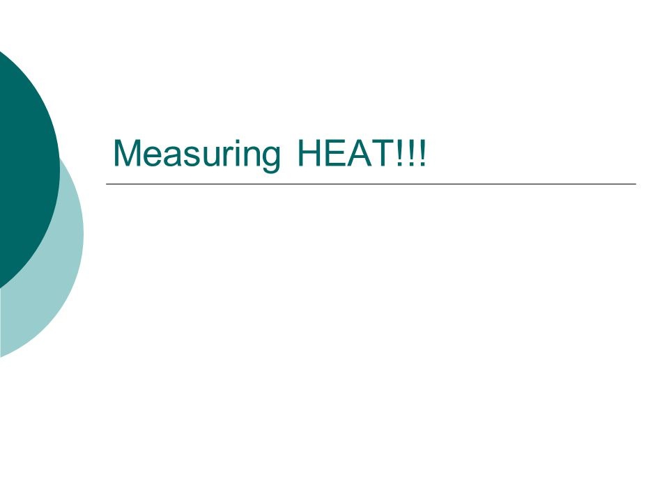 Measuring HEAT!!!