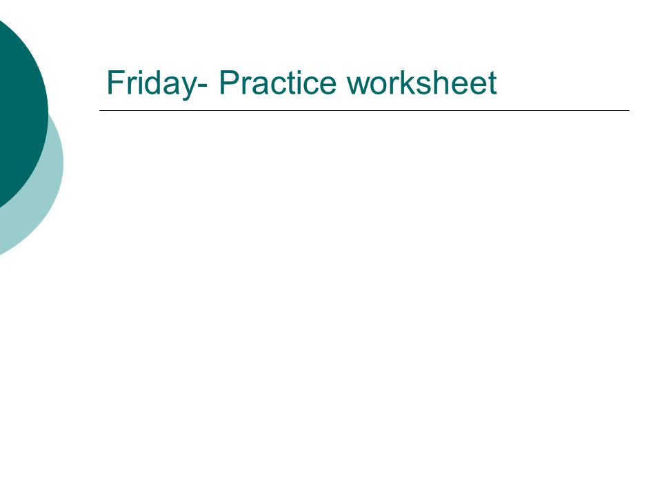 Friday- Practice worksheet