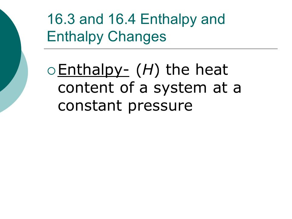 16.3 and 16.4 Enthalpy and Enthalpy Changes