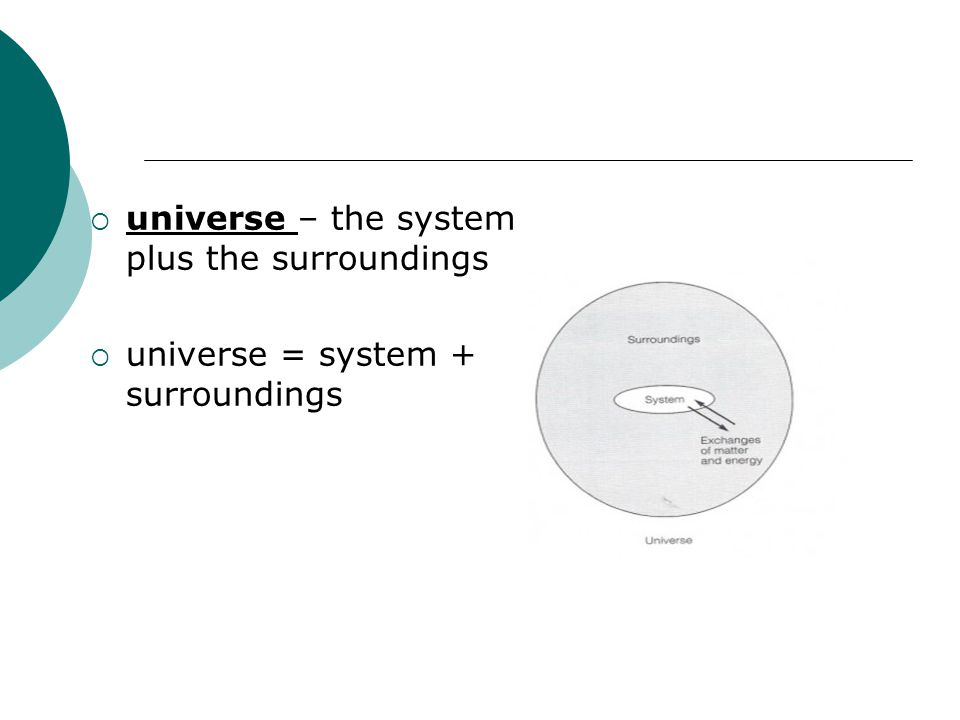 universe – the system plus the surroundings
