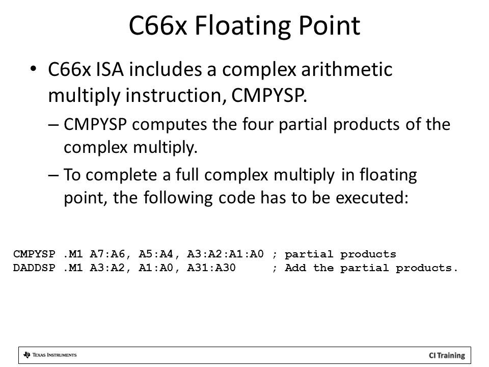 C66x Floating Point C66x ISA includes a complex arithmetic multiply instruction, CMPYSP.