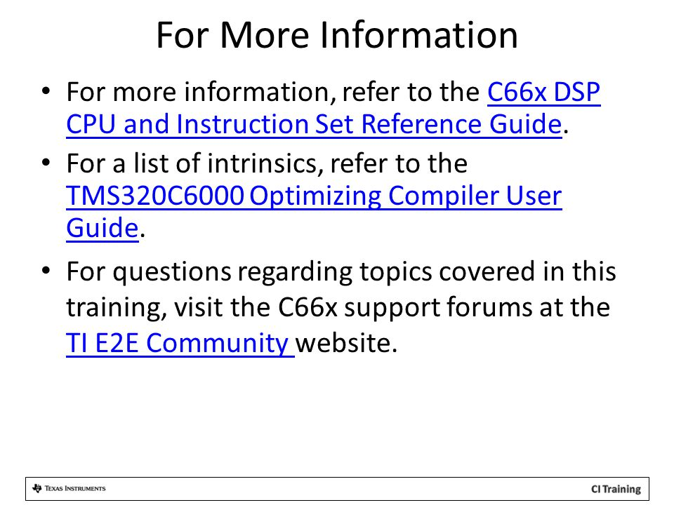 For More Information For more information, refer to the C66x DSP CPU and Instruction Set Reference Guide.