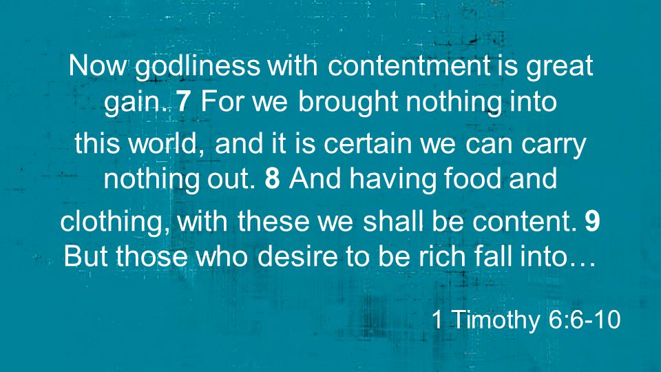 Now godliness with contentment is great gain