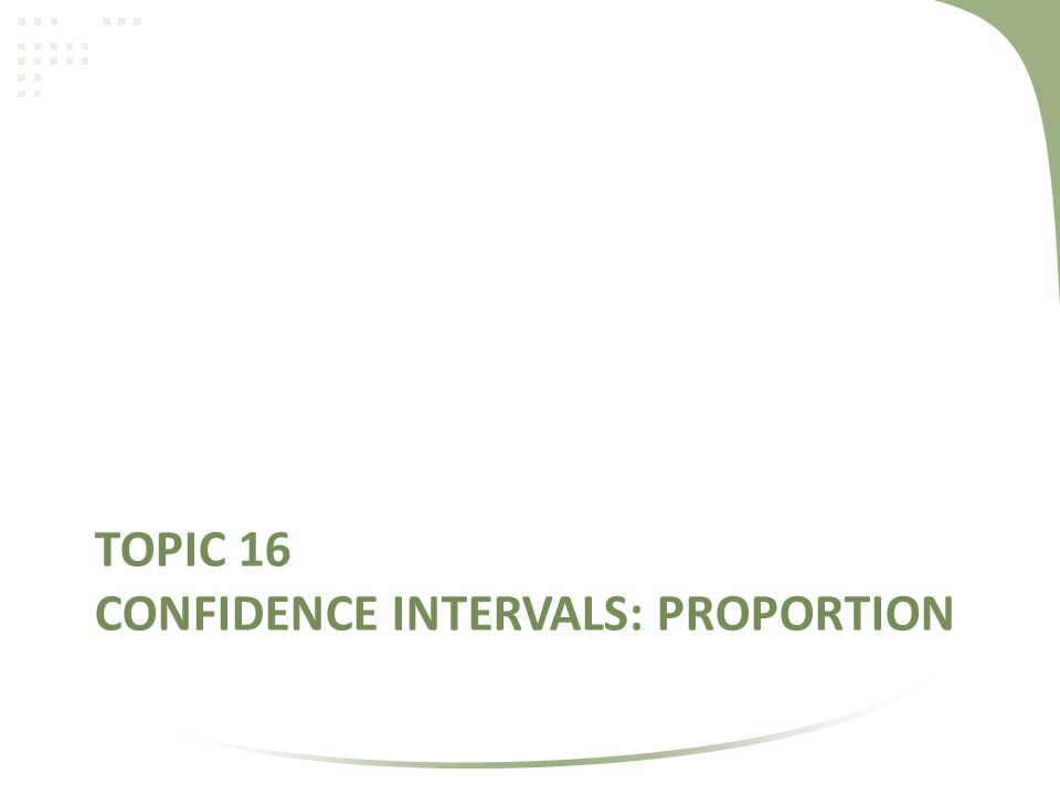 Topic 16 Confidence Intervals: Proportion