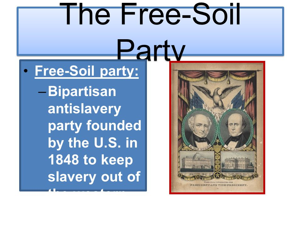 The Free-Soil Party Free-Soil party: