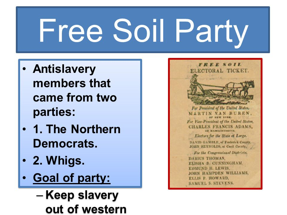 Free Soil Party Antislavery members that came from two parties: