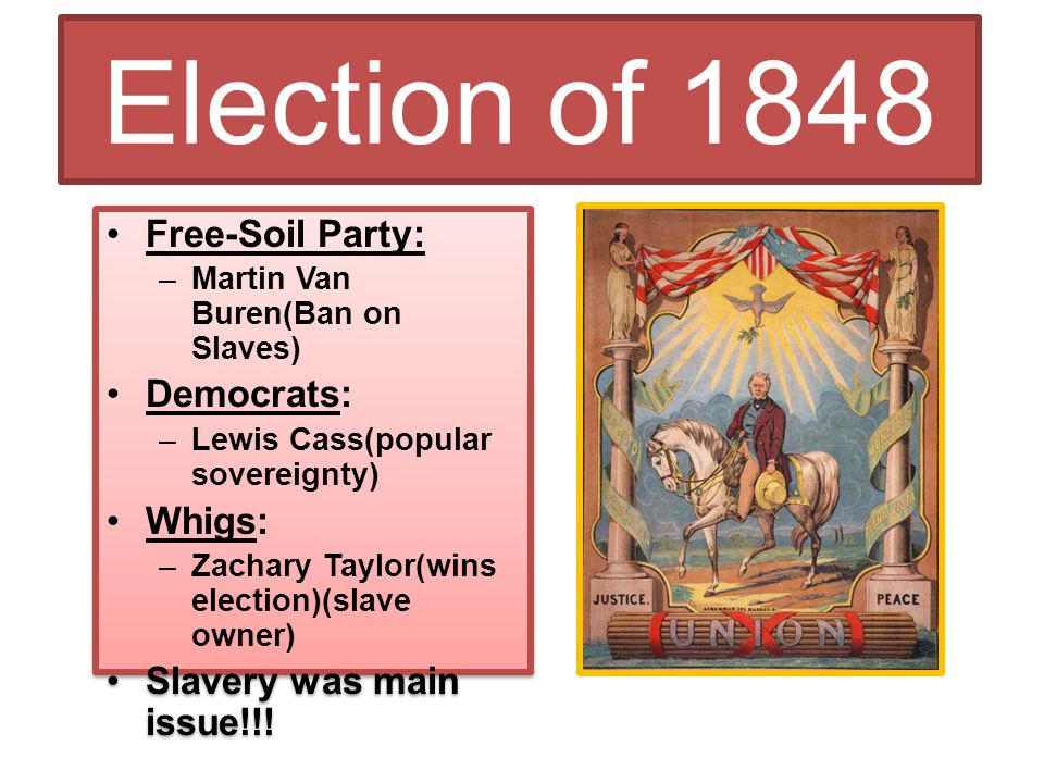 Election of 1848 Free-Soil Party: Democrats: Whigs: