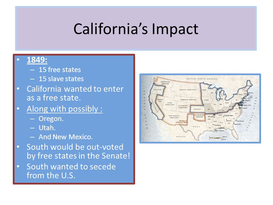 California's Impact 1849: California wanted to enter as a free state.