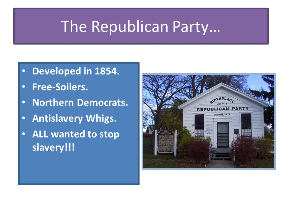 The Republican Party… Developed in 1854. Free-Soilers.