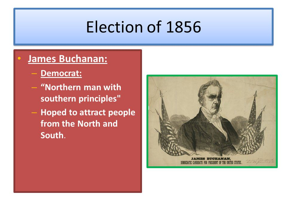 Election of 1856 James Buchanan: Democrat:
