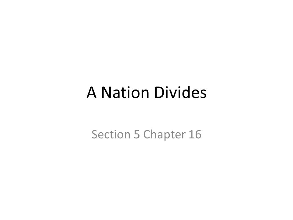 A Nation Divides Section 5 Chapter 16