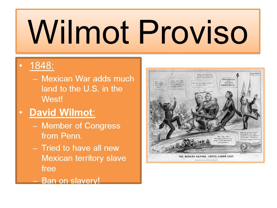 Wilmot Proviso 1848: David Wilmot: Called this the Wilmot Proviso