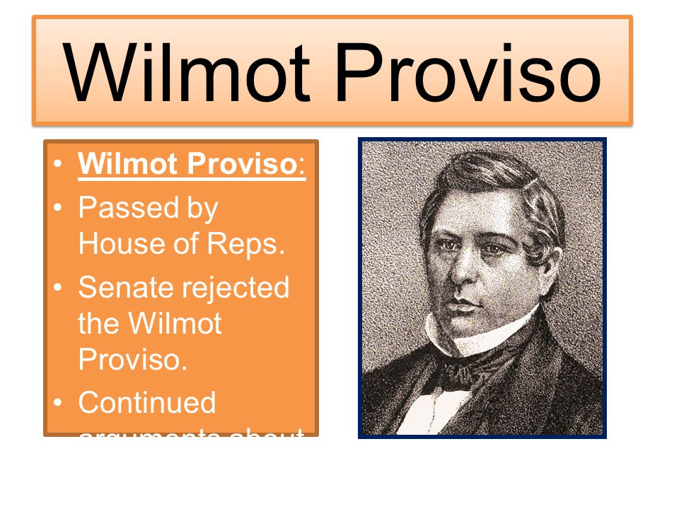 Wilmot Proviso Wilmot Proviso: Passed by House of Reps.