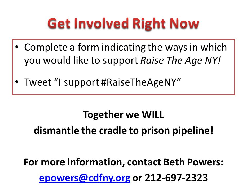 Get Involved Right Now Complete a form indicating the ways in which you would like to support Raise The Age NY!