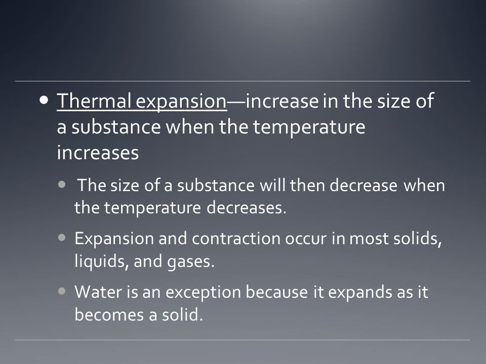 Thermal expansion—increase in the size of a substance when the temperature increases
