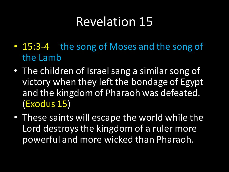 Revelation 15 15:3-4 the song of Moses and the song of the Lamb