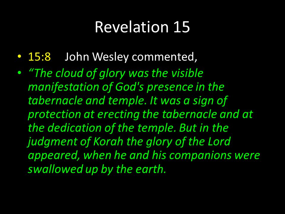 Revelation 15 15:8 John Wesley commented,