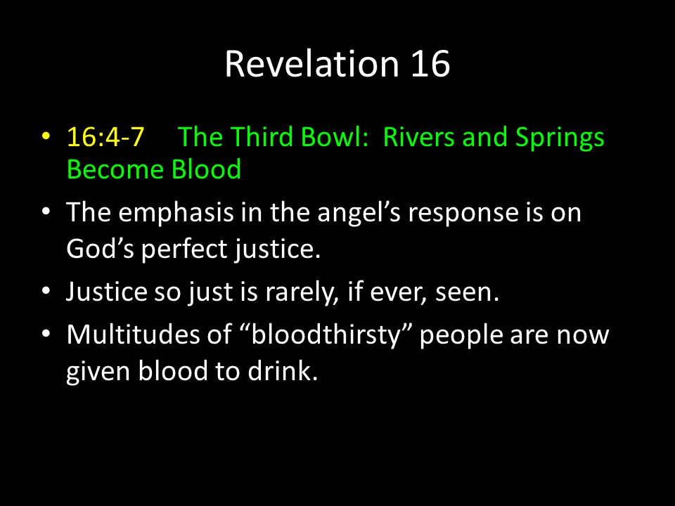 Revelation 16 16:4-7 The Third Bowl: Rivers and Springs Become Blood