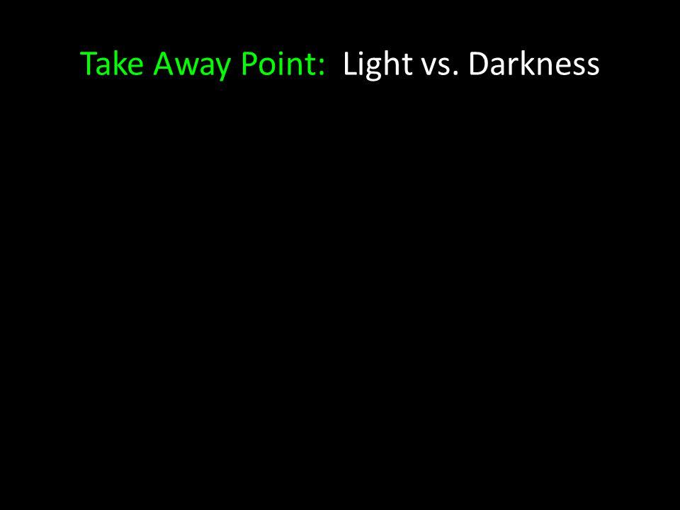 Take Away Point: Light vs. Darkness