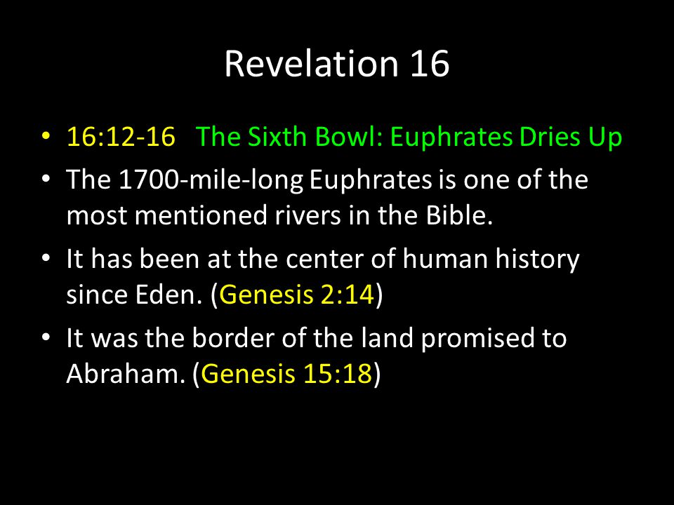 Revelation 16 16:12-16 The Sixth Bowl: Euphrates Dries Up